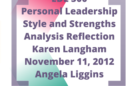 Personal Leadership Style and Strength Analysis by Karen Langham on
