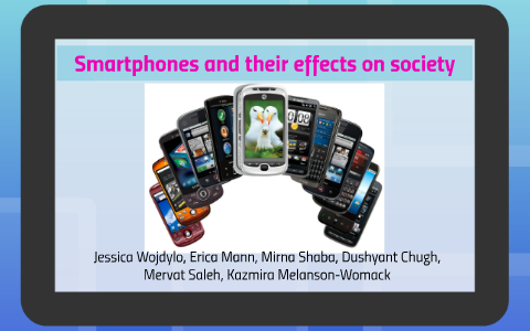 Smartphones and their effects on society by jess wojo on Prezi