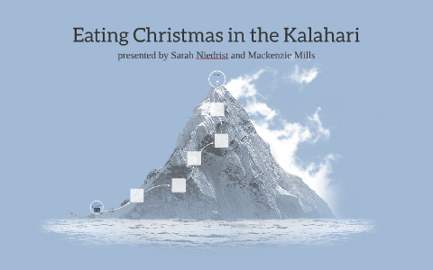 Eating Christmas In The Kalahari.Eating Christmas In The Kalahari By Mackenzie Mills On Prezi