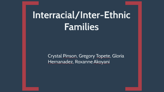 Interracial/Inter-ethnic Families by Gregory Topete on Prezi