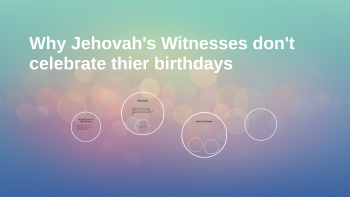 Why Jehovah's Witnesses dont celebrate thier birthdays by