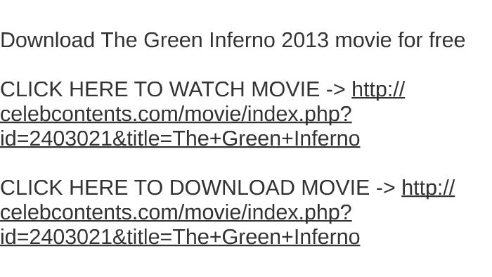 The green inferno 2013 720p free download hd popcorns.