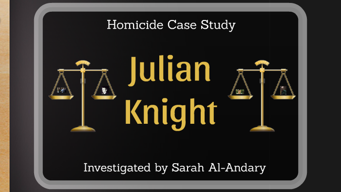Homicide Case Study (Julian Knight) by Sarah Andary on Prezi