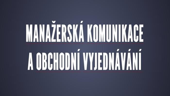 373fbc9d2e9 MANAŽERSKÁ KOMUNIKACE A OBCHODNÍ VYJEDNÁVÁNÍ by Iva Honzková on Prezi