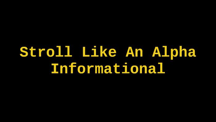 Stroll Like An Alpha Informational by Austin Wilson on Prezi