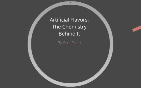 Artificial Flavors: The Chemistry Behind It by Sanil Parkhi on Prezi