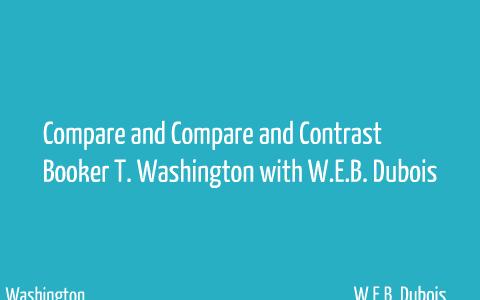 similarities between booker t washington and web dubois