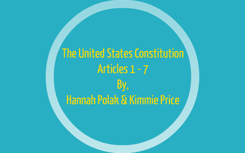 The U S  Constitution: Articles 1-7 by Hannah Polak on Prezi
