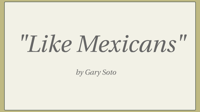 like mexicans gary soto