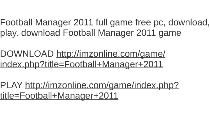Football manager 2011 full game free pc, download, play. Foo by.