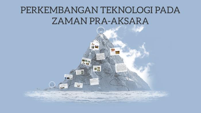 Perkembangan Teknologi Pada Zaman Pra Aksara By Tri Ardiansa