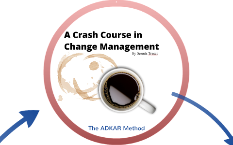 Crash Course in Change Management by Dennis Tresca on Prezi