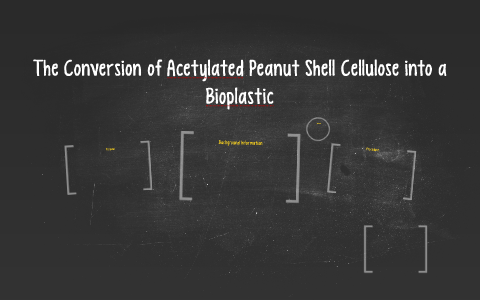 The Conversion of Peanut Shell Cellulose into a Bioplastic by Maria