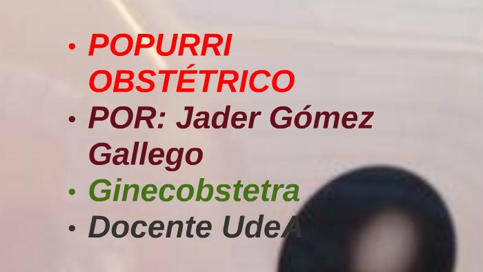 POPURRI OBSTÉTRICO by Jader de Jesús Gómez Gallego on Prezi