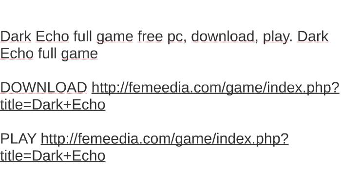Скачать игру Dark Echo на компьютер - Hoqu