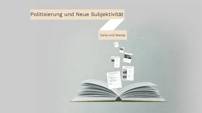 Politisierung Und Neue Subjektivität By Svenja Niggli On Prezi