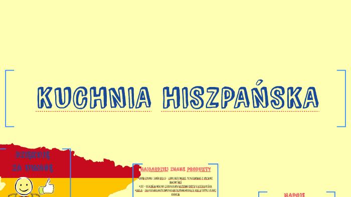 Kuchnia Hiszpanska By Natalia Glosnicka On Prezi