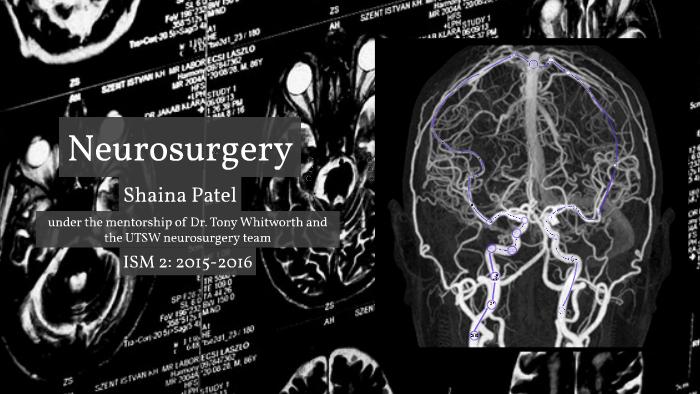 ISM 2: Neurosurgery by Shaina Patel on Prezi