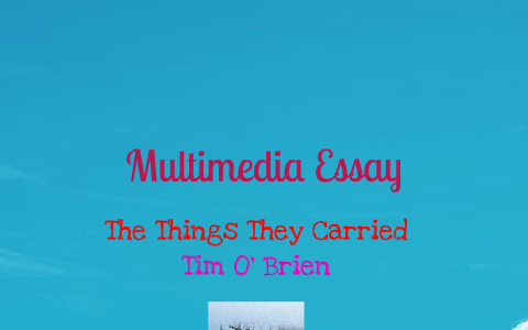 The Open Boat Essay Multimedia Essay  The Things They Carried Tim O Brien By Harpreet  Dhindsa On Prezi Advertisements Essay also Example Of Narrative Essay Multimedia Essay  The Things They Carried Tim O Brien By  Reaction Essay Sample