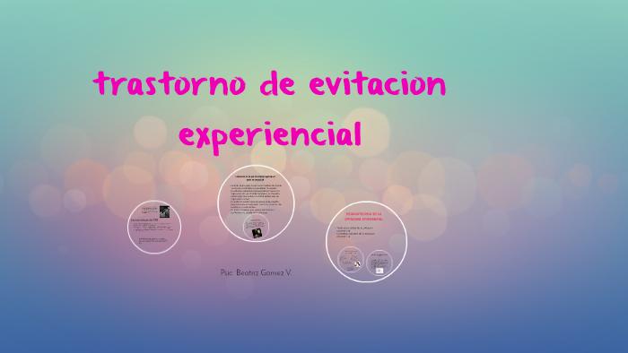Trastorno De Evitacion Experiencial By Betrice Gomez