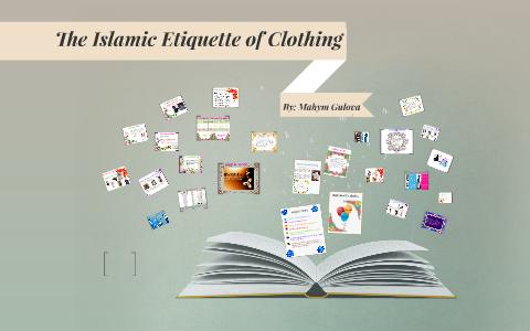 The Islamic Etiquette of Clothing by mahym gulova on Prezi