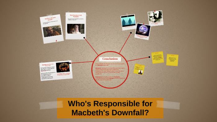 who is most responsible for macbeths downfall