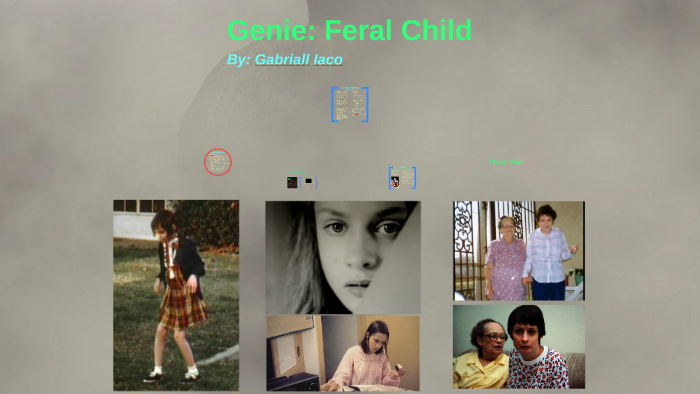 Genie: Feral Child by Gabriall Iaco on Prezi