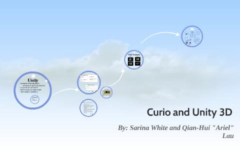 Curio and Unity3D by Sarina White on Prezi