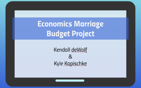 economics marriage budget project by kendall dewolf on prezi