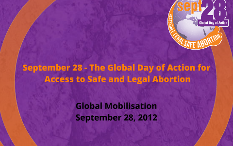 c201c36ee September 28 - Global Day of Action for Access to Safe and Legal ...