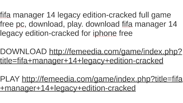 Fifa Manager 14 Legacy Edition Cracked Full Game Free Pc Do