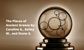 The Places of Ancient Greece By: Caroline G., Bailey W., and