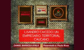 Copy of LISANDRO CAICEDO: UN EMPRESARIO TERRITORIAL
