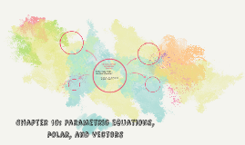 Chapter 10: Parametric equations, polar, and Vectors
