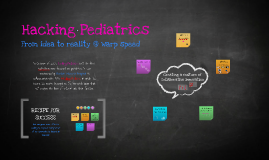 Dept Head Meeting Hacking Pediatrics 2013 - From Idea to Reality @ Warp Speed