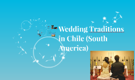 Weddings Traditions in Chile (South America)