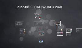 POSSIBLE THIRD WORLD WAR