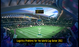 Logistics Problems for the World Cup Qatar 2022