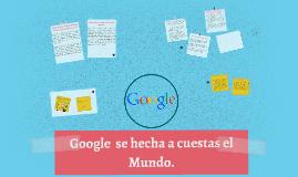 Copy of Google  se hecha a cuestas el Mundo.