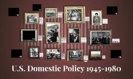 U.S. Domestic Policy 1945-1980