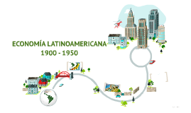 ECONOMÍA LATINOAMERICANA 1900 - 1950
