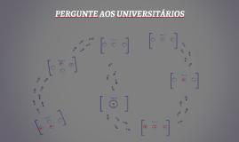 PERGUNTE AOS UNIVERSITÁRIOS