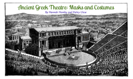 Ancient Greek Theatre Masks And Costumes By Hannah H On Prezi