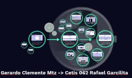 Gerardo Clemente Mtz -> Cetis 062 Rafael Garcilita