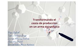 Copy of Transformando el costo de producción en un arma estratégica