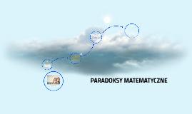 PARADOKSY MATEMATYCZNE