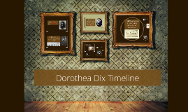 Copy of Dorothea Dix Timeline