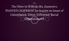 The other in wilFrido ma. guererro'sWANTED CHAPERON: An Inq