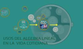 USOS DEL ALGEBRA LINEAL EN LA  VIDA COTIDIANA