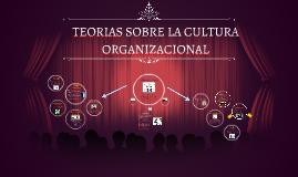 TEORIAS SOBRE LA CULTURA ORGANIZACIONAL